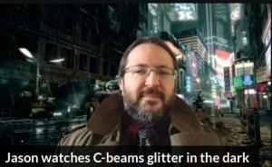 Jason watches C-beams glitter in the dark